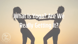 What is Yoga? Are We Really Getting It?