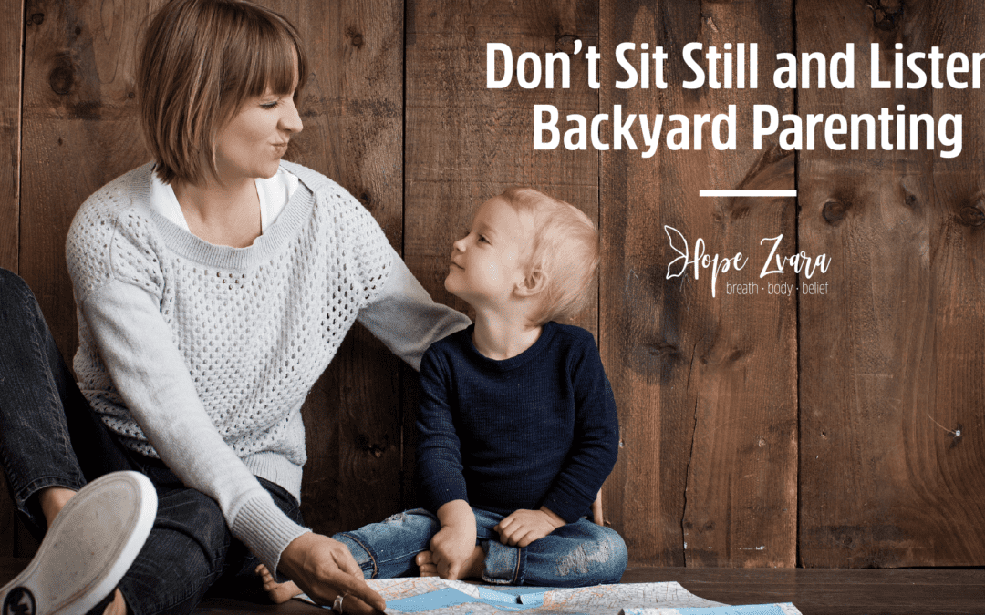 Don't Sit Still and Listen: Backyard Parenting