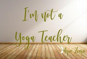 I'm not a yoga teacher
