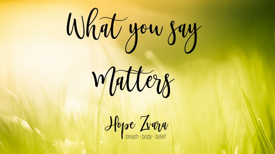 What you say matters:  5 Tips for Positive Affirmations