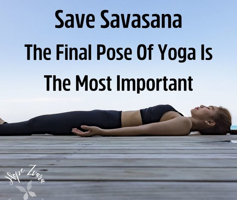 Save Savasana: The Final Pose of Yoga is the Most Important