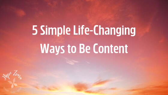5 Simple Life-Changing Ways to Be Content