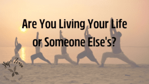 Are You Living Your Life or Someone Else's?