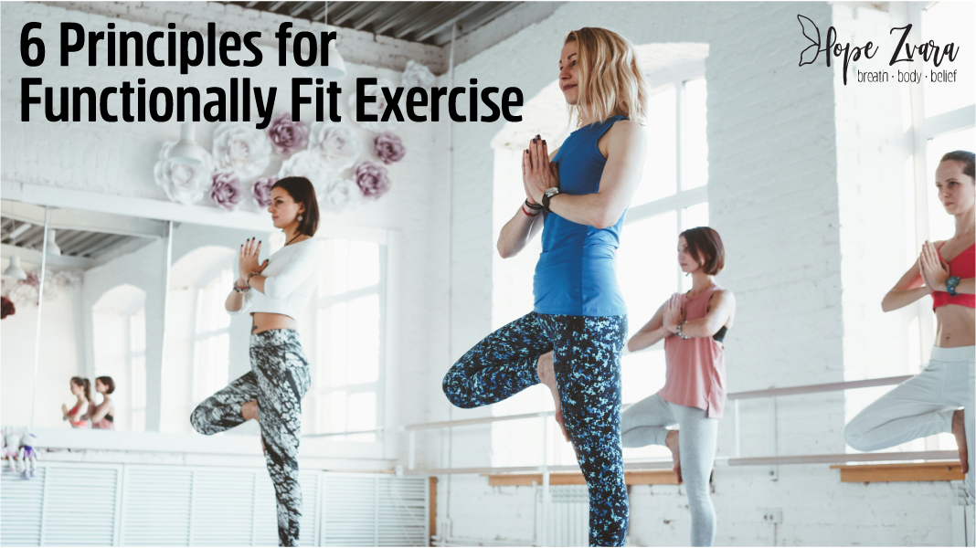 Principles for Functionally Fit Exercise Hope Zvara