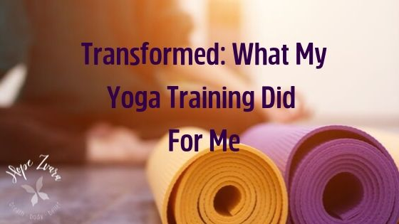Transformed: What My Yoga Training Did For Me