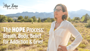 The HOPE Process, Breath Body Belief with Hope Zvara for Addiction and Grief