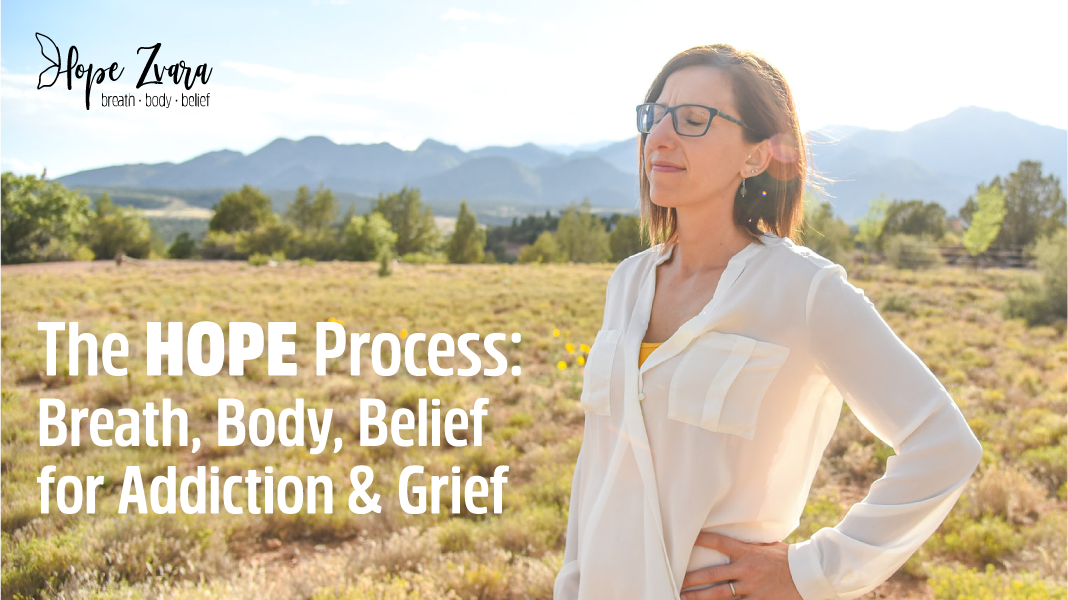 The HOPE Process: Breath, Body, Belief for Addiction & Grief