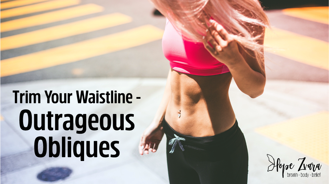 Trim Your Waistline – Outrageous Obliques
