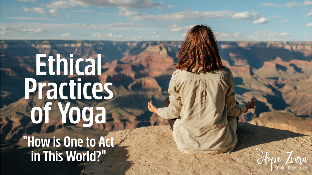 "Ethical Practices of Yoga – ""How is One to Act in this World?"""