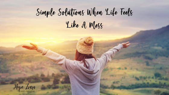 5 Simple Solutions When Life Feels Like A Mess