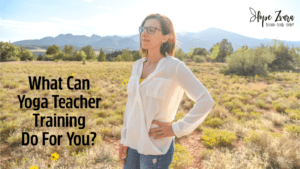 What can Yoga Teacher Training do for you?