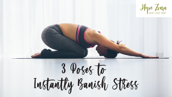 3 Easy Poses to Instantly Banish Stress