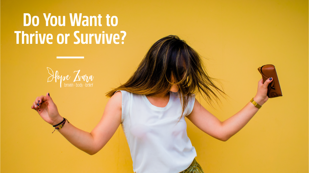 Do You Want to Thrive or Survive?