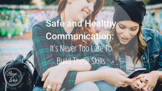 Safe and Healthy Communication: It's Never Too Late To Build These Skills