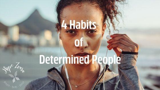 4 Habits of Determined People Hope Zvara Blog Post