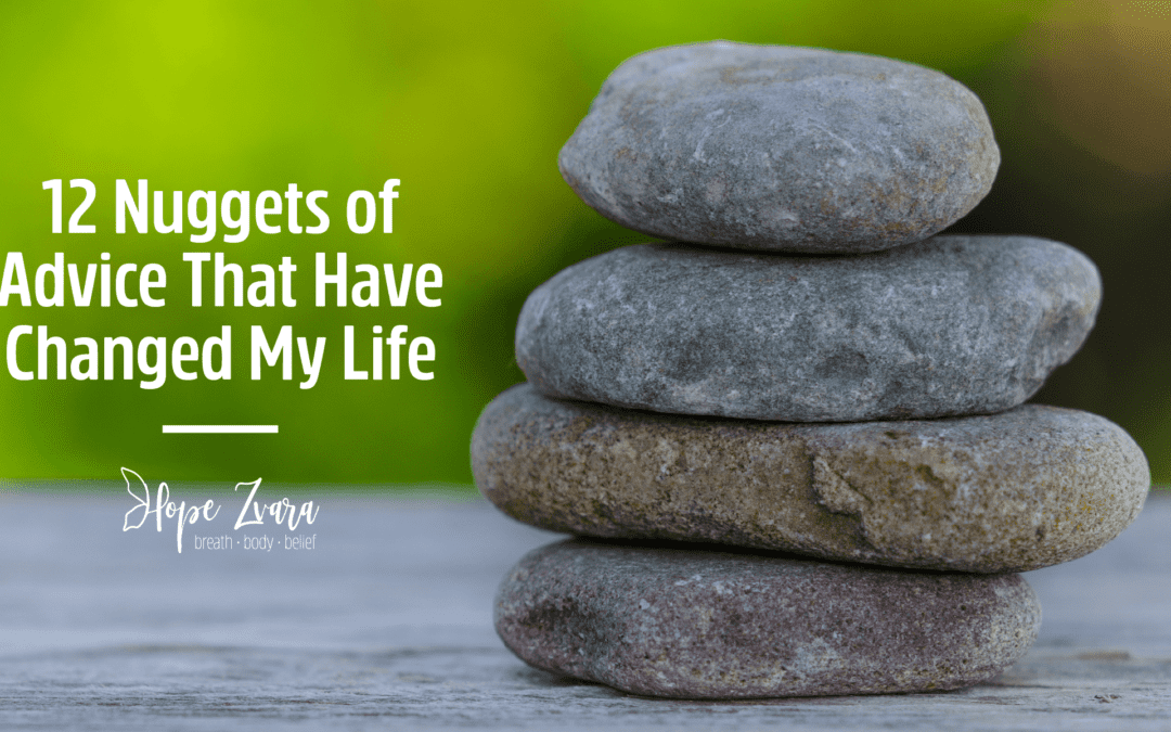 12 Nuggets of Advice That Have Changed My Life