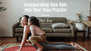 Incorporating your kids into your yoga practice